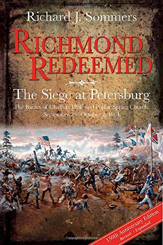 Richmond Redeemed - The Siege at Petersburg, The Battles of Chaffin's Bluff and Poplar Spring ...