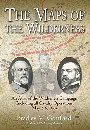 The Maps of the Wilderness Campaign: Bradley M. Gottfried