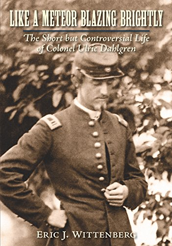 9781611212938: Like a Meteor Blazing Brightly: The Short but Controversial Life of Colonel Ulric Dahlgren