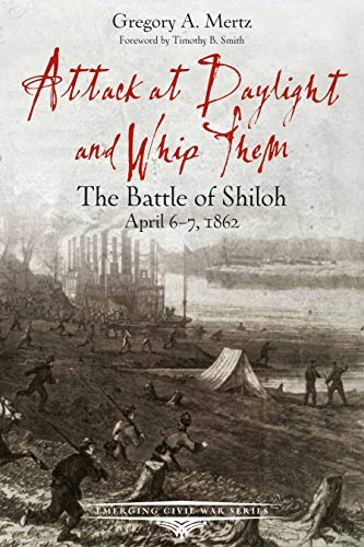 9781611213133: Attack at Daylight and Whip Them: The Battle of Shiloh, April 6-7, 1862 (Emerging Civil War Series)
