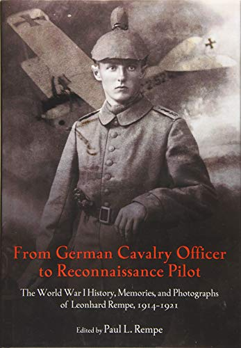 9781611213218: From German Cavalry Officer to Reconnaissance Pilot: The World War I History, Memories, and Photographs of Leonhard Rempe, 19141921