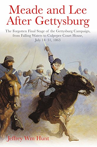 9781611213430: Meade and Lee After Gettysburg: The Forgotten Final Stage of the Gettysburg Campaign, from Falling Waters to Culpeper Court House, July 14-31, 1863