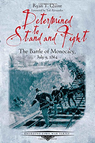9781611213461: Determined to Stand and Fight: The Battle of Monocacy, July 9, 1864 (Emerging Civil War Series)