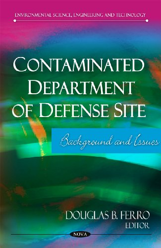 Contaminated Department of Defense Site: Background and Issues (Environmental Science, Engineering ...