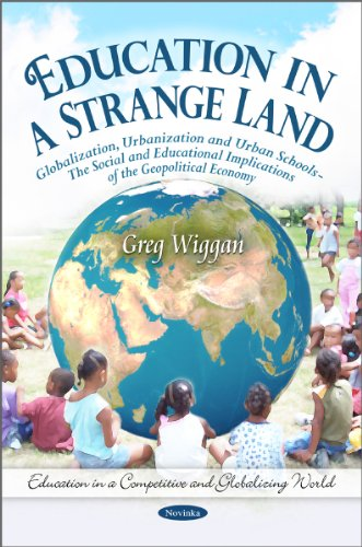 9781611226478: Education in a Strange Land: Globalization, Urbanization and Urban Schools - The Social and Educational Implications of the Geopolitical Economy (Education in a Competitive and Globalizing World)