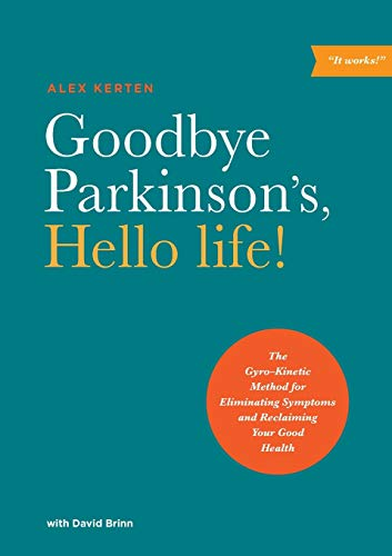 9781611250442: Goodbye Parkinson's, Hello Life: The Gyro-Kinetic Method for Eliminating Symptoms and Reclaiming Your Good Health