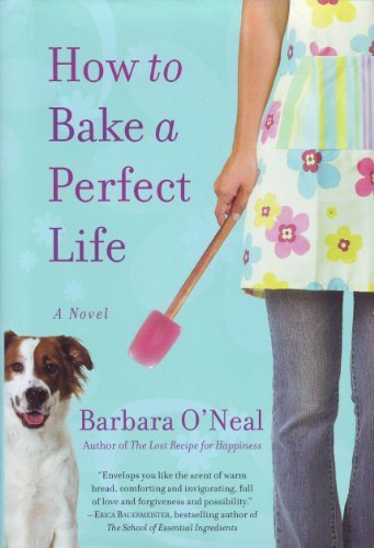 How to Bake a Perfect Life: Barbara O'Neal