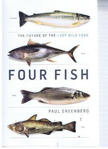 9781611292787: Four Fish (Salmon, Tuna, Bass, Cod) : The Future of the Last Wild Food