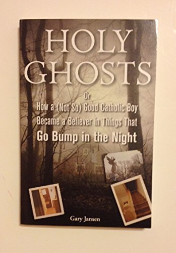 9781611294224: Holy Ghosts or How a (Not So) Good Catholic Boy Became a Believer in Things That Go Bump in the Night