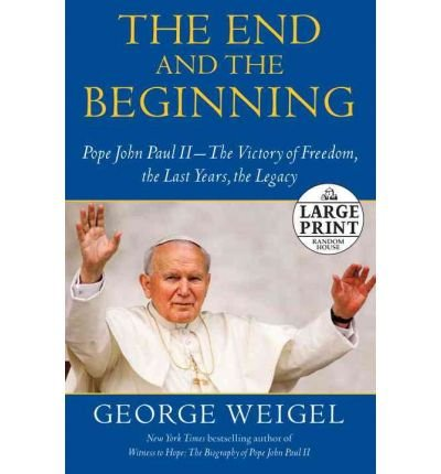 9781611295641: [(The End and the Beginning: Pope John Paul II -- The Victory of Freedom, the Last Years, the Legacy)] [by: George Weigel]