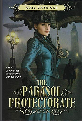 The Parasol Protectorate (3-in-1) Soulless, Changeless, Blameless: Carriger, Gail