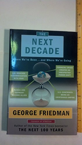 9781611299045: [THE NEXT DECADE]The Next Decade: Where We've Been . . . and Where We're Going BY Friedman. George(Author){Hardcover}Doubleday Books(publisher)