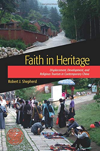 Faith in Heritage: Displacement, Development, and Religious Tourism in Contemporary China (Heritage...