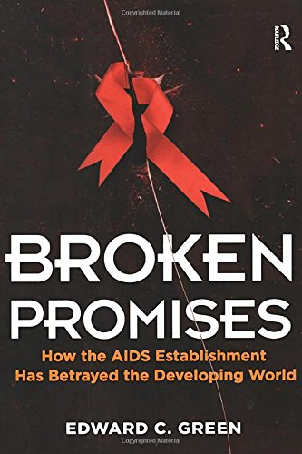 Broken Promises: How the AIDS Establishment has Betrayed the Developing World: Green, Edward C