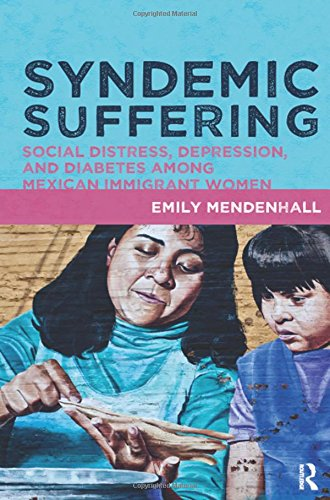 9781611321418: Syndemic Suffering: Social Distress, Depression, and Diabetes among Mexican Immigrant Wome (Advances in Critical Medical Anthropology)