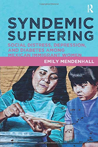 9781611321425: Syndemic Suffering: Social Distress, Depression, and Diabetes among Mexican Immigrant Wome (Advances in Critical Medical Anthropology)