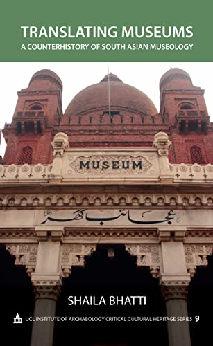 9781611321449: Translating Museums: A Counterhistory of South Asian Museology (UCL Institute of Archaeology Critical Cultural Heritage Series)