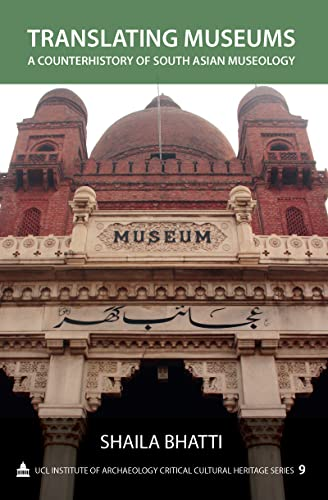 9781611321456: Translating Museums: A Counterhistory of South Asian Museology (UCL Institute of Archaeology Critical Cultural Heritage Series)