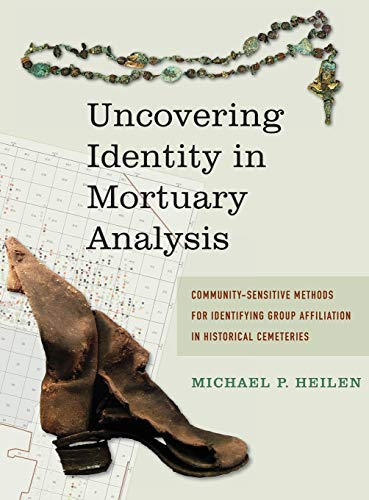 9781611321838: Uncovering Identity in Mortuary Analysis: Community-Sensitive Methods for Identifying Group Affiliation in Historical Cemeteries (Statistical Research, Inc.)