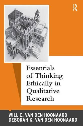 Essentials of Thinking Ethically in Qualitative Research (Qualitative Essentials): van den Hoonaard...