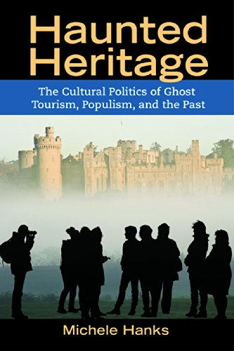 Haunted Heritage: The Cultural Politics of Ghost Tourism, Populism, and the Past (Hardback): ...