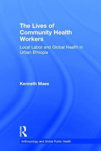 9781611323603: The Lives of Community Health Workers: Local Labor and Global Health in Urban Ethiopia (Anthropology and Global Public Health)