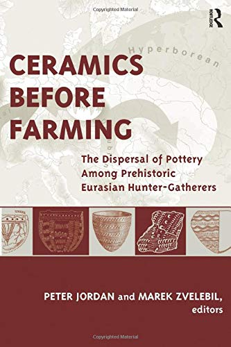 9781611327892: Ceramics Before Farming: The Dispersal of Pottery Among Prehistoric Eurasian Hunter-Gatherers (UCL Institute of Archaeology Publications)