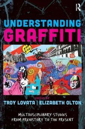 Understanding Graffiti: Multidisciplinary Studies from Prehistory to the Present