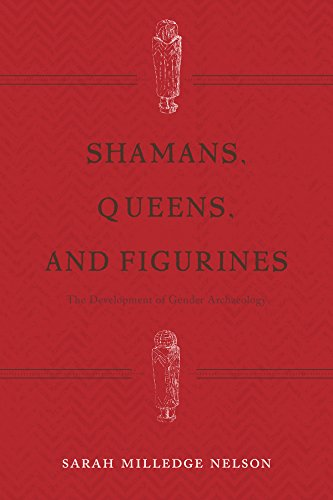Shamans, Queens, and Figurines: The Development of Gender Archaeology (Hardcover): Sarah Milledge ...