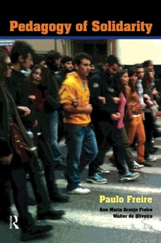 Pedagogy of Solidarity (Qualitative Inquiry & Social Justice): Freire, Paulo; Freire, Ana Maria...