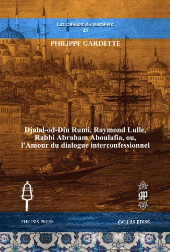 9781611437232: Djalal-Od-Din Rumi, Raymond Lulle, Rabbi Abraham Aboulafia, Ou, L'amour Du Dialogue Interconfessionnel (Les Cahiers Du Bosphore) (French Edition)