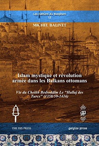 9781611438079: Islam Mystique et Revolution armee dans les Balkans Ottomans: Vie du Cheikh Bedreddîm Le Hallaj des Turcs (1358/59-1416) (Les Cahiers Du Bosphore) (French Edition)