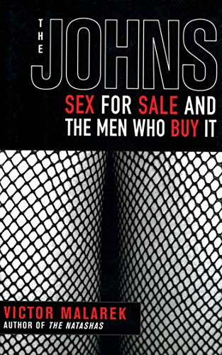 9781611450125: The Johns: Sex for Sale and the Men Who Buy It