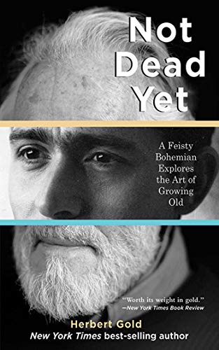 9781611450293: Not Dead Yet: A Feisty Bohemian Explores the Art of Growing Old