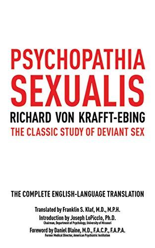Psychopathia Sexualis: The Classic Study of Deviant: von Krafft-Ebing, Richard