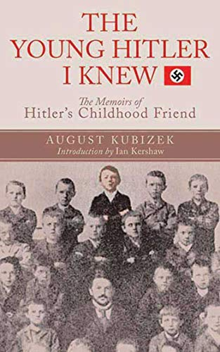 The Young Hitler I Knew: The Definitive Inside Look at the Artist Who Became a Monster: Kubizek, ...