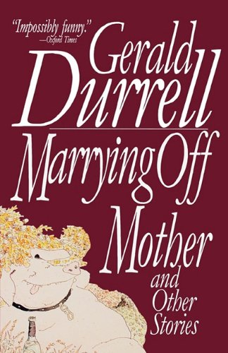 Marrying Off Mother and Other Stories: Durrell, Gerald Malcolm