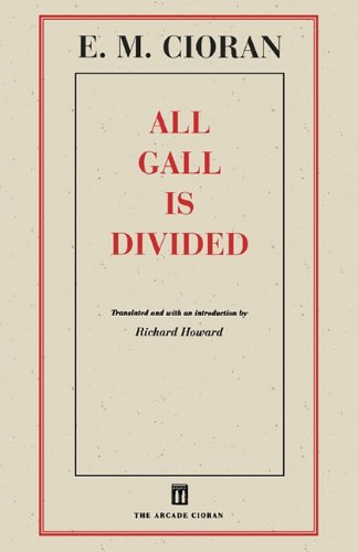 All Gall Is Divided: Cioran, E. M.