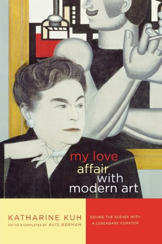 9781611451955: My Love Affair with Modern Art: Behind the Scenes with a Legendary Curator