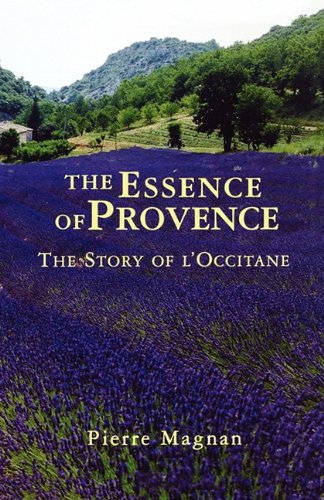 9781611452495: The Essence of Provence: The Story of L'Occitane