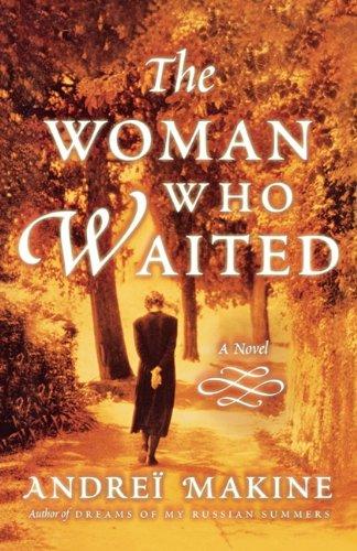 The Woman Who Waited: A Novel: Andreà Makine