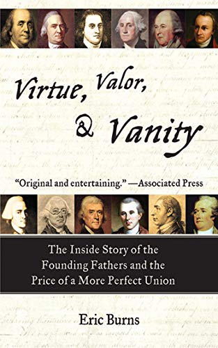 9781611452921: Virtue, Valor, and Vanity: The Inside Story of the Founding Fathers and the Price of a More Perfect Union