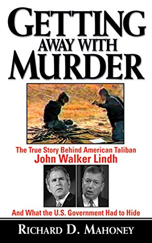 Getting Away With Murder: The True Story Behind American Taliban John Walker Lindh and What the U.S...