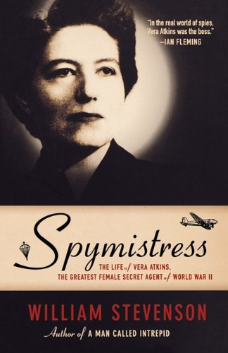Spymistress: The Life of Vera Atkins, The Greatest Female Secret Agent of World War II (9781611453904) by Stevenson, William