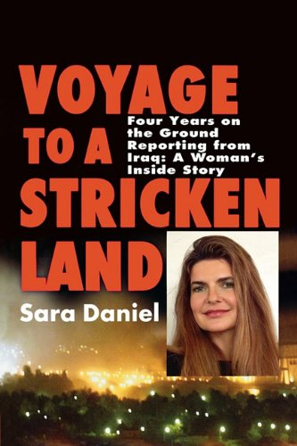 9781611453973: Voyage to a Stricken Land: Four Years on the Ground Reporting in Iraq: A Woman's Inside Story