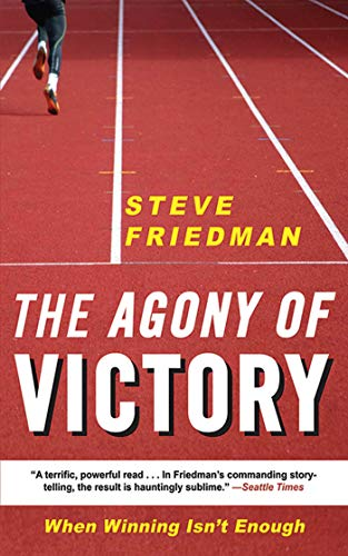 The Agony of Victory: When Winning Isn't Enough: Friedman, Steve