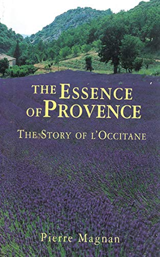 9781611454956: The Essence of Provence: The Story of L'Occitane
