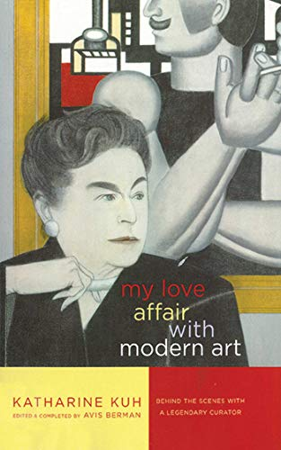 9781611455069: My Love Affair with Modern Art: Behind the Scenes with a Legendary Curator