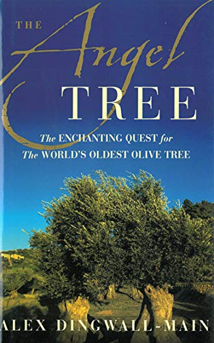The Angel Tree: The Enchanting Quest for the World's Oldest Olive Tree: Dingwall-Main, Alex