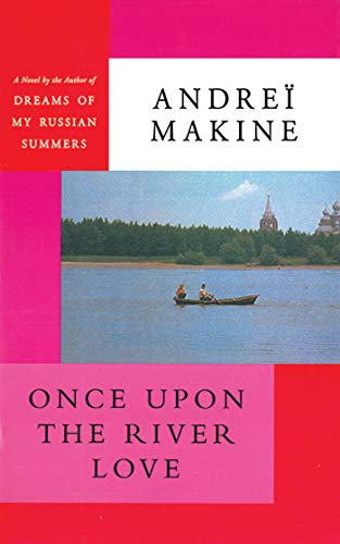 Once Upon the River Love: A Novel: Makine, Andreï